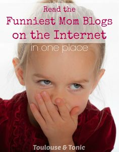Get a glass of wine and read this! The Funniest Mom Blogs on the Internet in one place. @toulousentonic