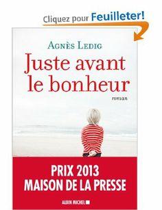 Juste avant le bonheur - Prix 2013 Maison de la Presse: Amazon.fr: Agnès Ledig: Livres