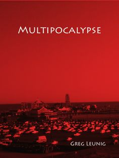 MULTIPOCALYPSE by Greg Leunig - It starts with an explosion in the wilderness to the east of Seattle. Before anyone knows it, the temperature is 100 degrees in February, the dead are rising to attack the living, and fire is raining from the sky... Adventure, Cross-Genre, Horror, Sci Fi