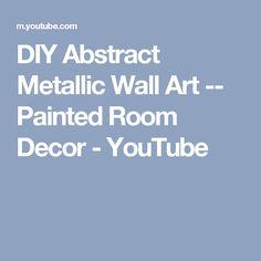 DIY Abstract Metallic Wall Art -- Painted Room Decor - YouTube