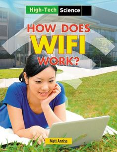 How Does Wifi Work? (High-Tech Science): Matt Anniss: 9781482404005: Amazon.com: Books