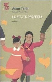 La figlia perfetta - Tyler Anne - Libro - Guanda - Narratori della Fenice - IBS