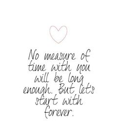 No measure of time with you woll be long enough but lets star with forever- Twilight Love Quote