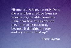 "Is your home a refuge for your family? This inspiring quote led me to understand why I want our home to beautiful.... ""my soul is lifted up."" Inspirational Verses, Meaningful Quotes, Inspiring Quotes, Inspired Homes, Life Advice, Quotes Quotes, Great Quotes, Maya Quotes, Maya Angelou Quotes"