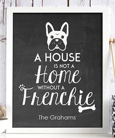 'House Is Not a Home Without a Frenchie' Personalized Print