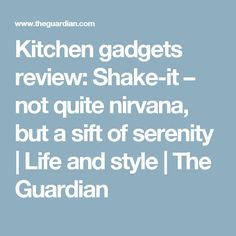 Kitchen gadgets review: Shake-it – not quite nirvana, but a sift of serenity   Life and style   The Guardian
