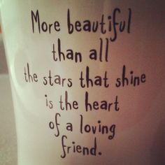 Best and Funny Friendship Quotes  More beautiful than all the stars that shine is the heart of a loving friend.