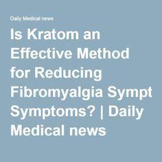 Is Kratom an Effective Method for Reducing Fibromyalgia Symptoms? | Daily Medical news