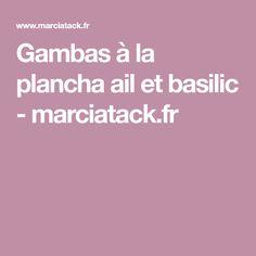 Gambas à la plancha ail et basilic - marciatack.fr Garlic, Key Lime, Basil, Olive Oil, Floor