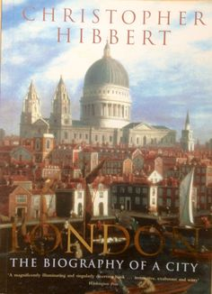 London The Biography of A City (Book) by Christopher Hibbert