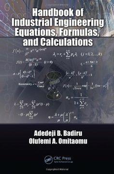 Handbook of Industrial Engineering Equations, Formulas, and Calculations (Systems Innovation Book Series), a book by Adedeji B. Badiru, Olufemi A. Systems Engineering, Engineering Technology, Mechanical Engineering, Chemical Engineering, Innovation Books, Industrial Engineering, Math Magic, Thing 1, Basic Math