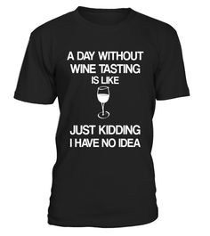 """# A Day Without Wine Tasting - Drinking Party T-shirt .  Special Offer, not available in shops      Comes in a variety of styles and colours      Buy yours now before it is too late!      Secured payment via Visa / Mastercard / Amex / PayPal      How to place an order            Choose the model from the drop-down menu      Click on """"Buy it now""""      Choose the size and the quantity      Add your delivery address and bank details      And that's it!      Tags: A day without wine tasting is…"""