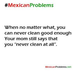 Mexican Problem - inside joke - kinda fits our mom! Mexican Words, Mexican Stuff, Mexican Sayings, Hispanic Jokes, Mexican Memes, Mexican Funny, Mexican Problems, Mexicans Be Like, Spanish Humor