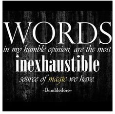 Words are the most inexhastible source of magic we have