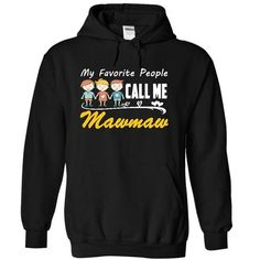 My Favorite People Call Me Mawmaw Shirts Maw maw [GiftG - #womens hoodies #designer shirts. LOWEST SHIPPING => https://www.sunfrog.com/Names/My-Favorite-People-Call-Me-Mawmaw-TShirts-8823-Black-17713188-Hoodie.html?id=60505