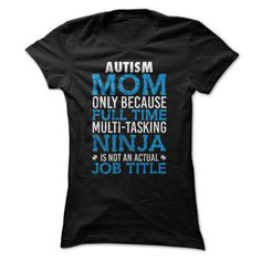 Autism Mom Only Because Multi Tasking Ninja Is Not An Actual Job Title  				  				100% Cotton Adult 30/1s Tee Shirt  			5.2 oz 100% Ringspun Cotton, Preshrunk Jersey  			Tubular  			5/8 inch Seamless Rib Knit Collar  			Taped neck and shoulders  			Double-Needle Sleeve and Bottom Hem  			Quarter-turned to eliminate center crease