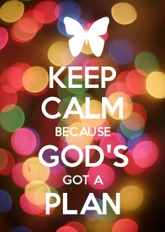 KEEP CALM BECAUSE GOD'S GOT A PLAN