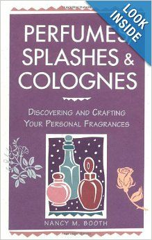 Perfumes, Splashes & Colognes: Discovering and Crafting Your Personal Fragrances: Nancy M. Booth: 9780882669854: Amazon.com: Books