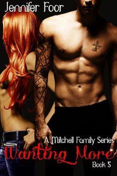 Wanting More (A Mitchell Family Series Book 5) by Jennifer Foor, http://www.amazon.com/gp/product/B00B0NH0TU/ref=cm_sw_r_pi_alp_VLf9qb0STRGXC  Love this series!!!