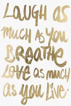 Ria quanto você respira. Ame quanto você vive.