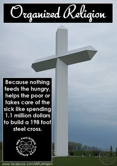 Because nothing feeds the hungry, helps the poor or takes care of the sick like spending 1.1 million dollars to build a 198-foot steel cross.