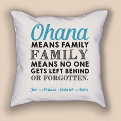 Ohana means family...  Celebrate family with this personalized throw pillow featuring the perfect quote from Disneys Lilo & Stitch.
