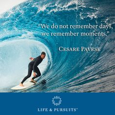 """We do not remember days, we remember moments.""  - Cesare Pavese"