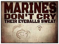 No tears Marines Marine Quotes, Usmc Quotes, Military Quotes, Military Humor, Military Life, Military Terms, Dad Quotes, Qoutes, Marine Sister