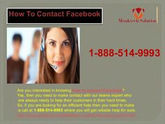 How to contact Facebook 1-888-514-9993? Well, if you are facing Facebook issues then you need and don't even know How to contact Facebook, then don't worry our team of experts will tell you how to do it and even they assist you in the reliable manner, so you can solve all the agony of Facebook issues in no time. So, make a call at 1-888-514-9993. http://www.monktech.net/facebook-contact-help-line-number.html
