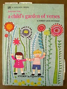 A Child's Garden of Verses -- Golden Book -- Virginia Tiffany illustrations done in embroidery.