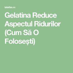 Gelatina Reduce Aspectul Ridurilor (Cum Să O Folosești) Home Food, Makeup Revolution, Alter, Natural Remedies, Smoothie, Health Fitness, Face, How To Make, Beauty