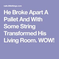 He Broke Apart A Pallet And With Some String Transformed His Living Room. WOW!