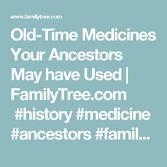 Old-Time Medicines Your Ancestors May have Used | FamilyTree.com #history #medicine #ancestors #familytree #familystories #remedies #familyhistory