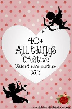 40+ All things creative #Valentine's edition. #allthingscreative