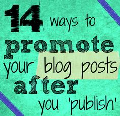 14 Ways to Promote Your Blog Posts After You Publish by jessiejoathome #blogging #blogger