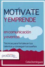 Motívate y emprende en comunicación y eventos : técnicas para fortalecer tus talentos y conseguir tus sueños  / Celia Domínguez http://encore.fama.us.es/iii/encore/record/C__Rb2598529?lang=spi