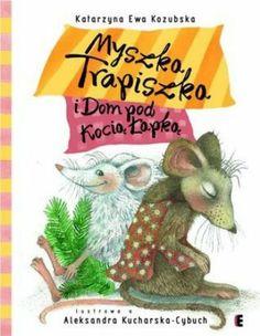 Myszka Chrapiszka i Trapiszka autor: Katarzyna Ewa Kozubska, ilustracje: Aleksandra Kucharska-Cybuch
