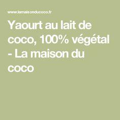 Yaourt au lait de coco, 100% végétal - La maison du coco Dessert Sans Gluten, Paleo, Veggies, Healthy Recipes, Diet, Vegan, Desserts, Food, Gluten Free Recipes