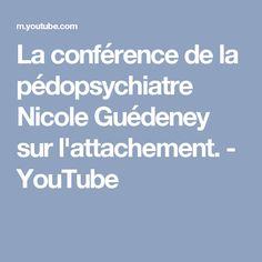 La conférence de la pédopsychiatre Nicole Guédeney sur l'attachement. - YouTube