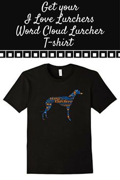 I Love Lurchers - Word Cloud Lurcher T Shirt  --100% Cotton. Imported. Machine wash cold with like colors, dry low heat. Machine wash cold with like colors, dry low heat.  Anvil relaxed fit, white, yellow, black, crew neck tee, sayings, quotes, unisex, man, women, girls, boys. Lurchers tshirt, tshirts for kids, dog shirts, word cloud dog shirts, tshirt women, Lurchers shirts for kids, men, girls, t shirt, tee shirts, Lurchers tee, Lurchers Word Cloud t-shirt, with graphics, teen, juniors…