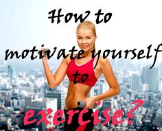 How to motivate yourself to exercise?