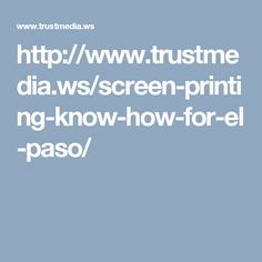 http://www.trustmedia.ws/screen-printing-know-how-for-el-paso/