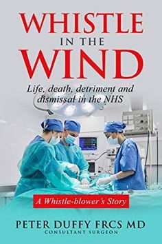 [Free eBook] Whistle in the Wind: Life, death, detriment and dismissal in the NHS. A whistleblower's story Author Peter Duffy, Got Books, Books To Read, James Boswell, It Pdf, Michael Collins, What To Read, Book Photography, Free Reading, Free Books