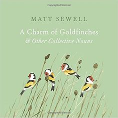 A Charm of Goldfinches and Other Collective Nouns: Matt Sewell