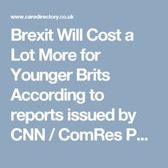 Brexit Will Cost a Lot More for Younger Brits  According to reports issued by CNN / ComRes Poll, more than half of the people aged under 35 feel more https://www.caredirectory.co.uk/blog/brexit-will-cost-a-lot-more-for-younger-brits/