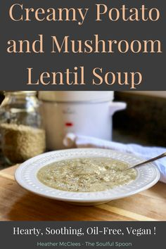 Creamy Potato and Mushroom Lentil Soup is a hearty, soothing soup recipe that's perfect to make in the slow-cooker on a chilly night. It's also oil-free, hearty healthy, vegan, and made with simple ingredients most everyone has in their homes.