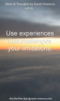 """September 23rd 2014 Idea, """"Use experiences that challenges your limitations."""" https://www.youtube.com/watch?v=wE8tgl6Hq_k #quote"""