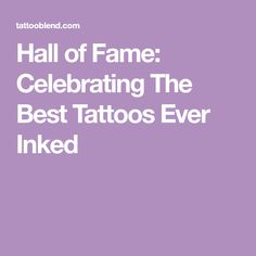 Hall of Fame: Celebrating The Best Tattoos Ever Inked