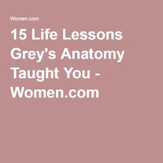 15 Life Lessons Grey's Anatomy Taught You - Women.com
