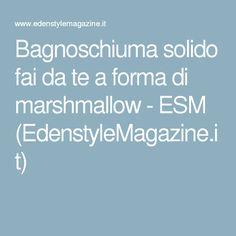 Bagnoschiuma solido fai da te a forma di marshmallow - ESM (EdenstyleMagazine.it)